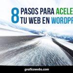 8 Pasos Para Acelerar tu Página Web en WordPress